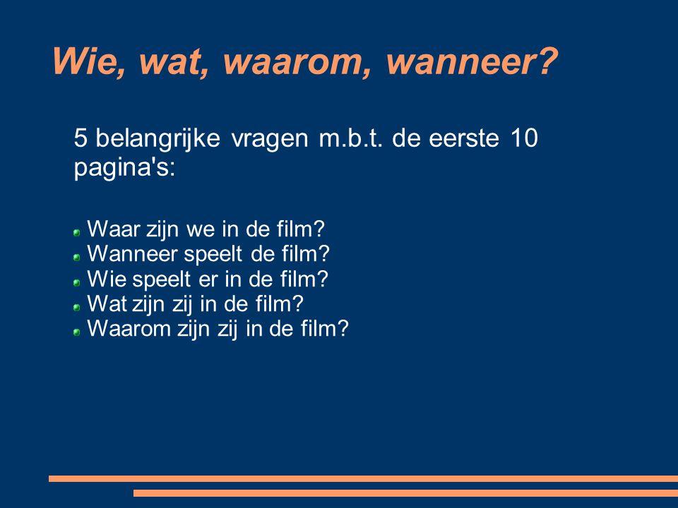 Wie, wat, waarom, wanneer? 5 belangrijke vragen m.b.t. de eerste 10 pagina's: Waar zijn we in de film? Wanneer speelt de film? Wie speelt er in de fil