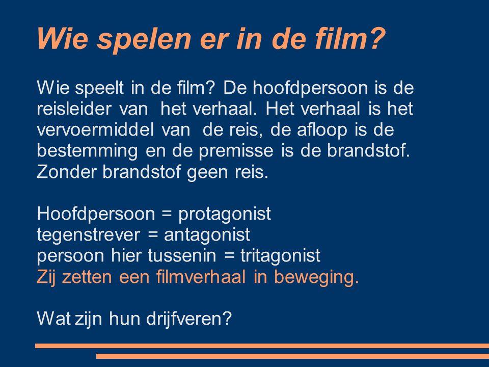 Wie spelen er in de film? Wie speelt in de film? De hoofdpersoon is de reisleider van het verhaal. Het verhaal is het vervoermiddel van de reis, de af
