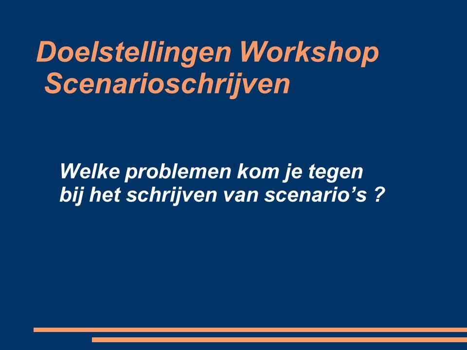 Doelstellingen Workshop Scenarioschrijven Welke problemen kom je tegen bij het schrijven van scenario's ?