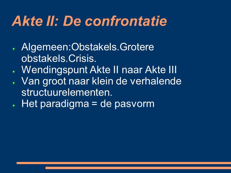 Akte II: De confrontatie Algemeen:Obstakels.Grotere obstakels.Crisis. Wendingspunt Akte II naar Akte III Van groot naar klein de verhalende structuure