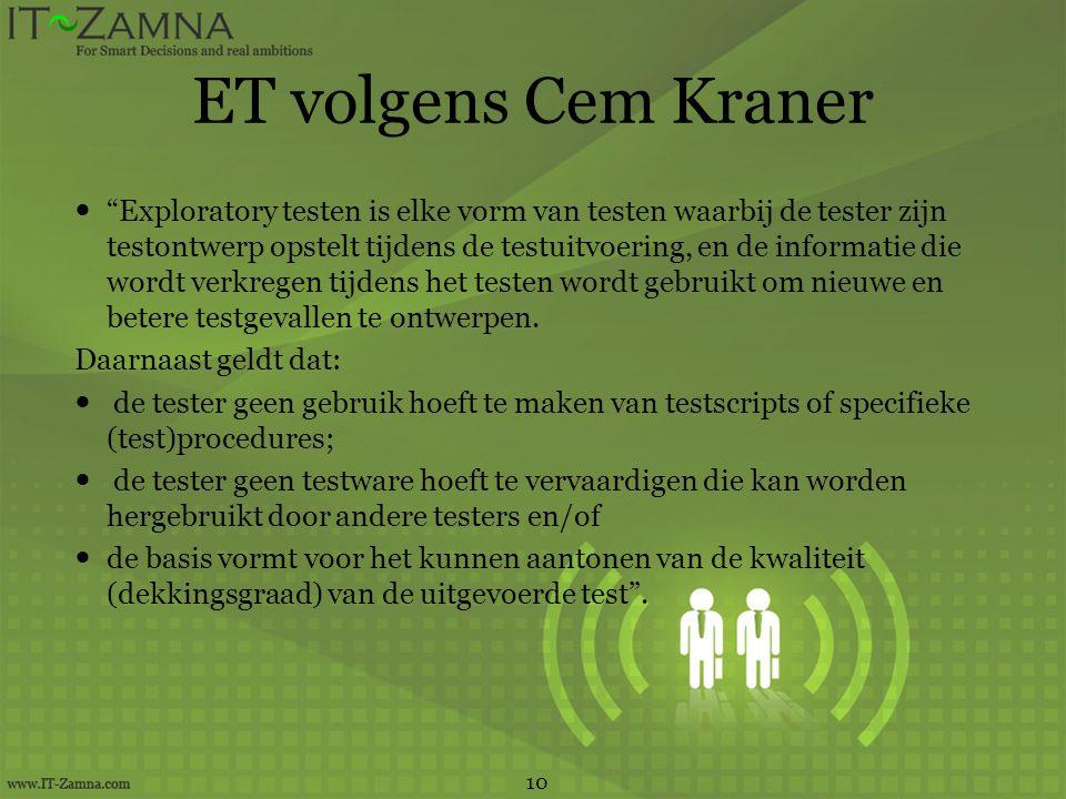 """ET volgens Cem Kraner  """"Exploratory testen is elke vorm van testen waarbij de tester zijn testontwerp opstelt tijdens de testuitvoering, en de inform"""