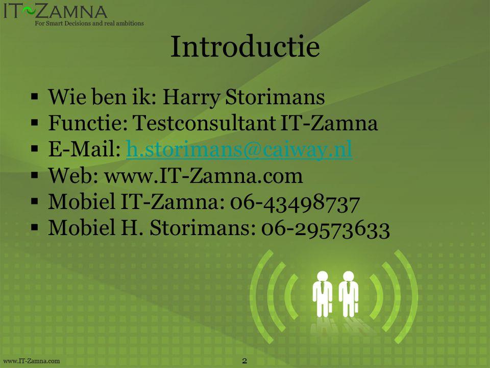 Introductie  Wie ben ik: Harry Storimans  Functie: Testconsultant IT-Zamna  E-Mail: h.storimans@caiway.nlh.storimans@caiway.nl  Web: www.IT-Zamna.