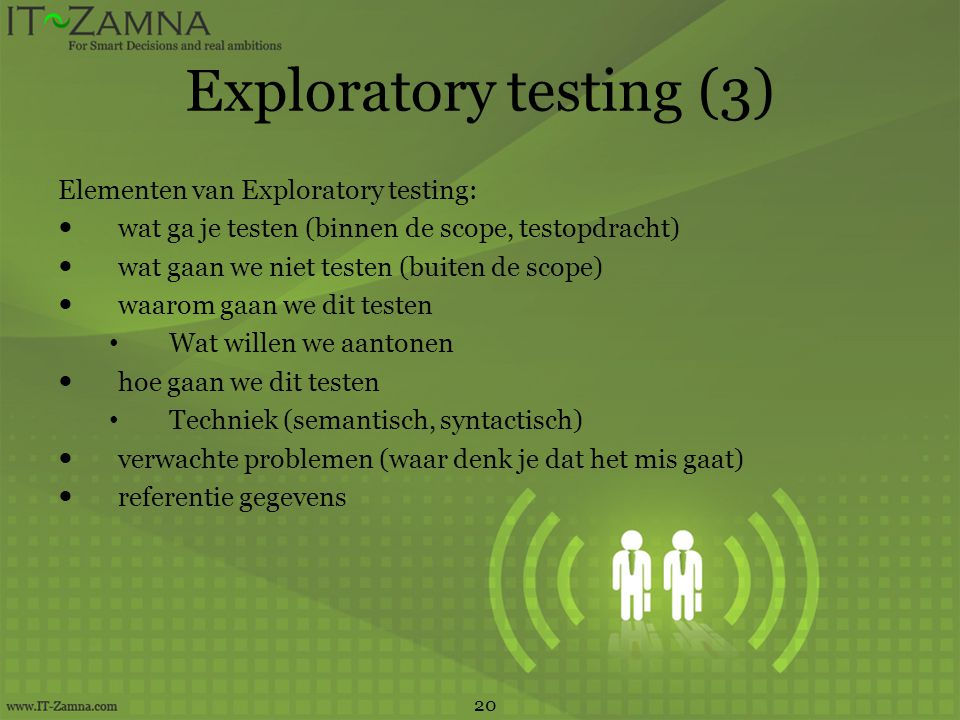 Exploratory testing (3) Elementen van Exploratory testing:  wat ga je testen (binnen de scope, testopdracht)  wat gaan we niet testen (buiten de sco
