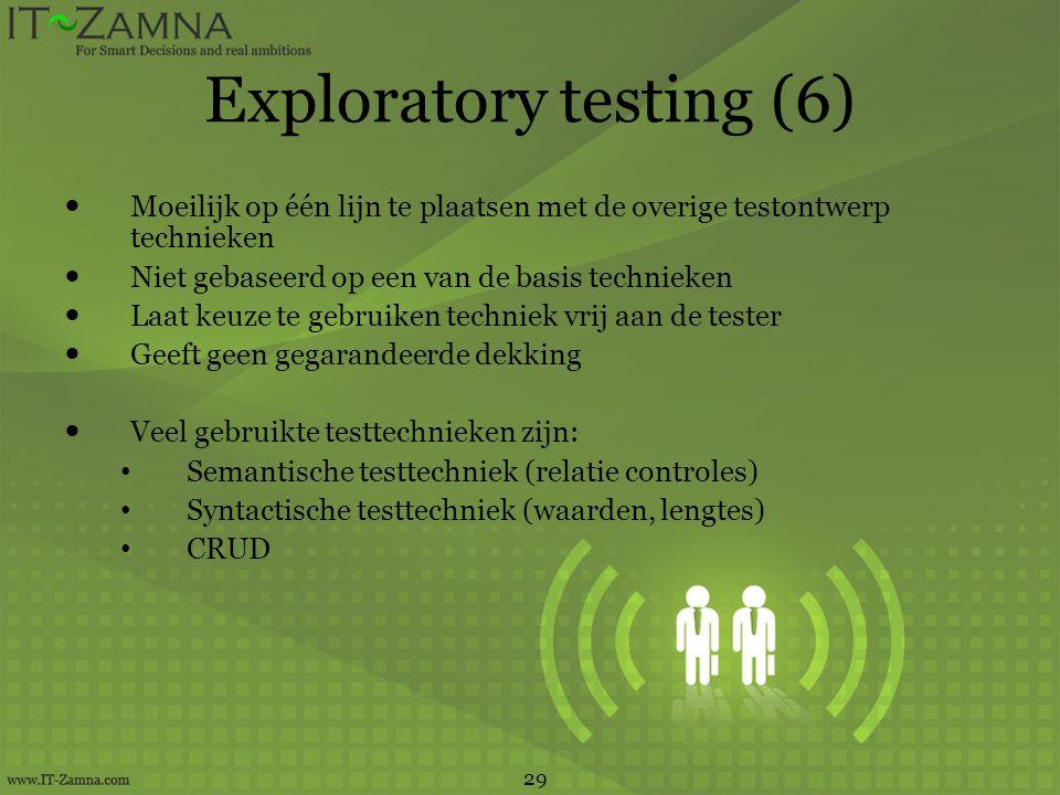 Exploratory testing (6)  Moeilijk op één lijn te plaatsen met de overige testontwerp technieken  Niet gebaseerd op een van de basis technieken  Laa