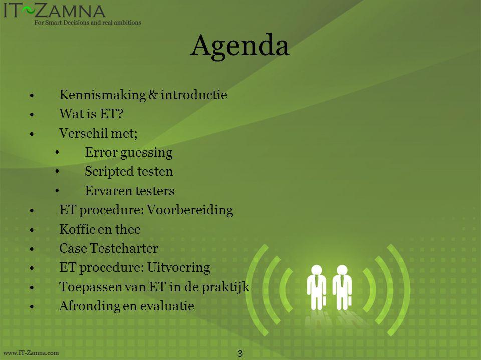 Agenda •Kennismaking & introductie •Wat is ET? •Verschil met; • Error guessing • Scripted testen • Ervaren testers •ET procedure: Voorbereiding •Koffi
