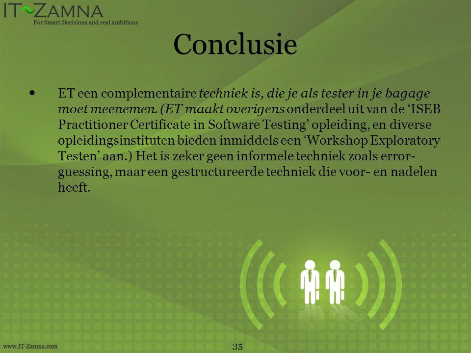 Conclusie  ET een complementaire techniek is, die je als tester in je bagage moet meenemen. (ET maakt overigens onderdeel uit van de 'ISEB Practition