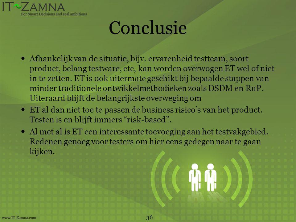 Conclusie  Afhankelijk van de situatie, bijv. ervarenheid testteam, soort product, belang testware, etc, kan worden overwogen ET wel of niet in te ze