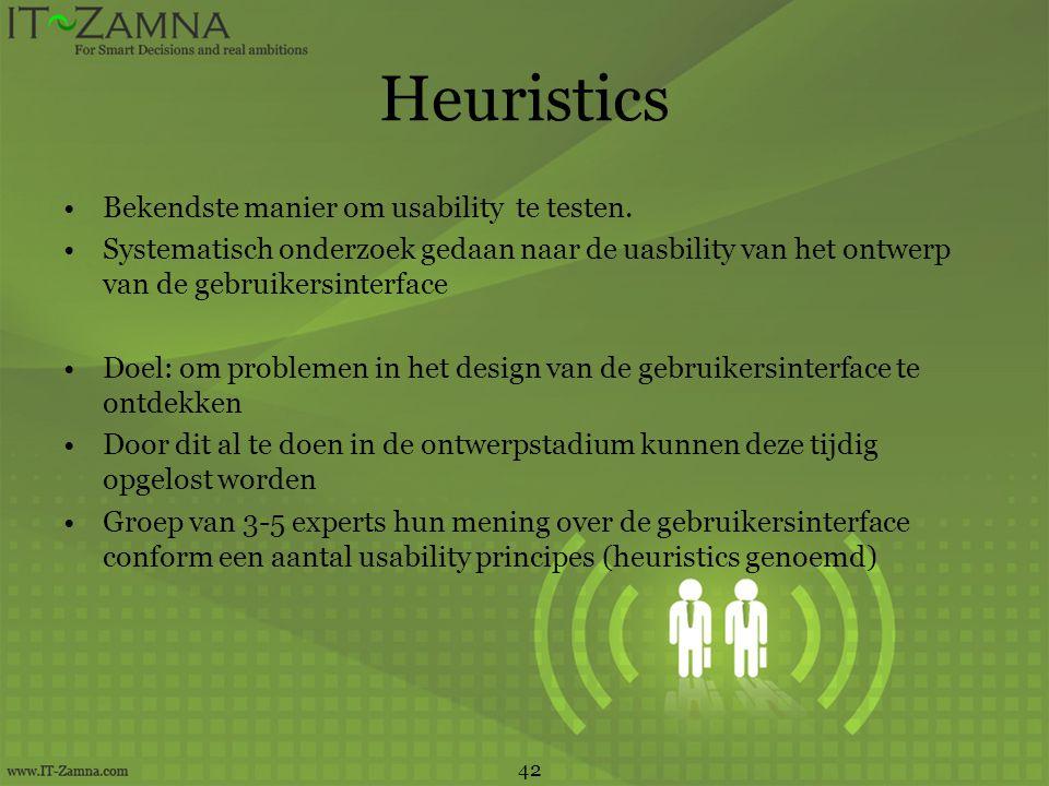 Heuristics •Bekendste manier om usability te testen. •Systematisch onderzoek gedaan naar de uasbility van het ontwerp van de gebruikersinterface •Doel