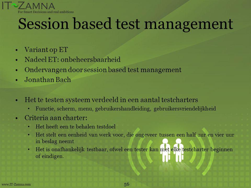 Session based test management •Variant op ET •Nadeel ET: onbeheersbaarheid •Ondervangen door session based test management •Jonathan Bach •Het te test