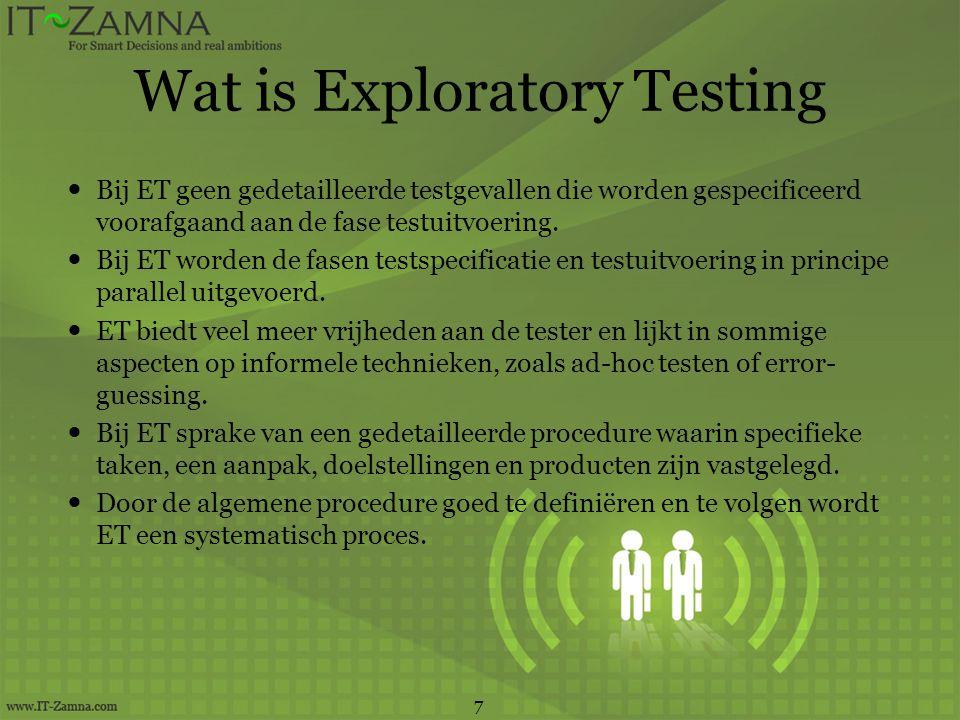 Wat is Exploratory Testing  Bij ET geen gedetailleerde testgevallen die worden gespecificeerd voorafgaand aan de fase testuitvoering.  Bij ET worden