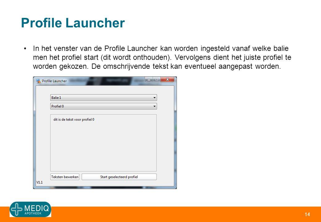 Profile Launcher 14 •In het venster van de Profile Launcher kan worden ingesteld vanaf welke balie men het profiel start (dit wordt onthouden). Vervol