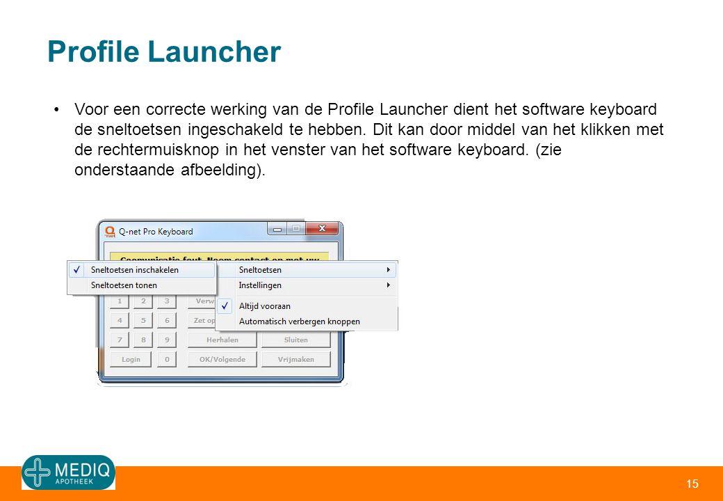 Profile Launcher 15 •Voor een correcte werking van de Profile Launcher dient het software keyboard de sneltoetsen ingeschakeld te hebben. Dit kan door