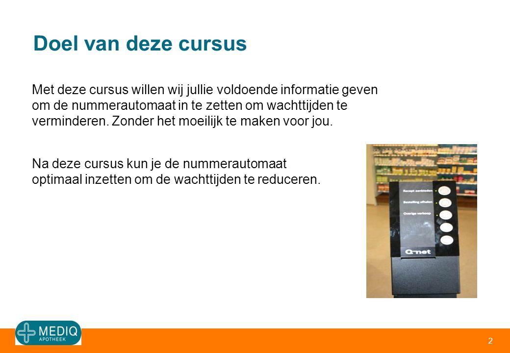 Doel van deze cursus 2 Met deze cursus willen wij jullie voldoende informatie geven om de nummerautomaat in te zetten om wachttijden te verminderen. Z
