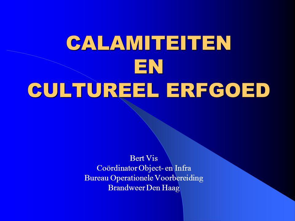 CALAMITEITEN EN CULTUREEL ERFGOED Bert Vis Coördinator Object- en Infra Bureau Operationele Voorbereiding Brandweer Den Haag