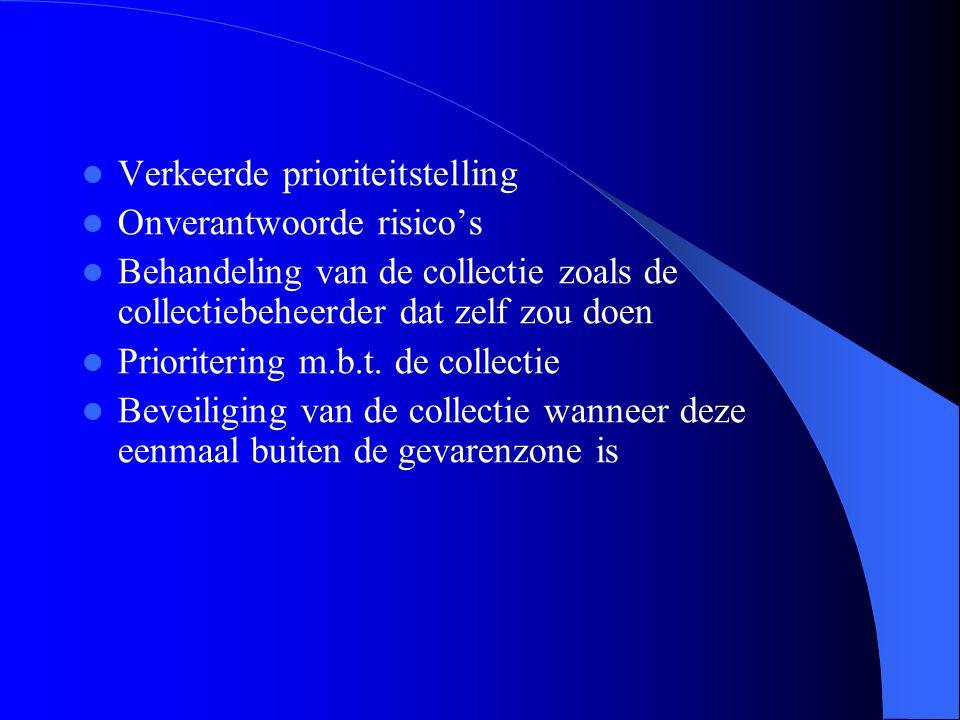  Verkeerde prioriteitstelling  Onverantwoorde risico's  Behandeling van de collectie zoals de collectiebeheerder dat zelf zou doen  Prioritering m.b.t.