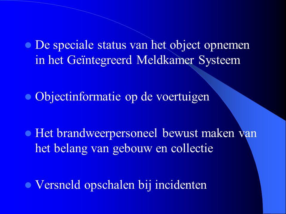  De speciale status van het object opnemen in het Geïntegreerd Meldkamer Systeem  Objectinformatie op de voertuigen  Het brandweerpersoneel bewust maken van het belang van gebouw en collectie  Versneld opschalen bij incidenten