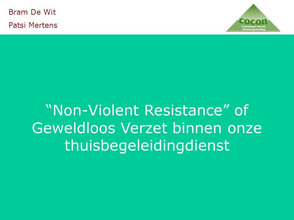 """""""Non-Violent Resistance"""" of Geweldloos Verzet binnen onze thuisbegeleidingdienst Bram De Wit Patsi Mertens"""
