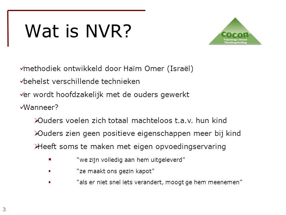 3 Wat is NVR?  methodiek ontwikkeld door Haïm Omer (Israël)  behelst verschillende technieken  er wordt hoofdzakelijk met de ouders gewerkt  Wanne