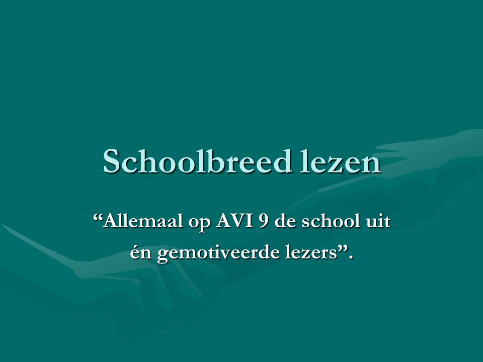 Schoolbreed lezen Allemaal op AVI 9 de school uit én gemotiveerde lezers .
