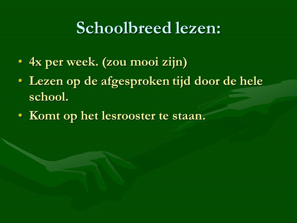 Schoolbreed lezen: •4x per week.(zou mooi zijn) •Lezen op de afgesproken tijd door de hele school.