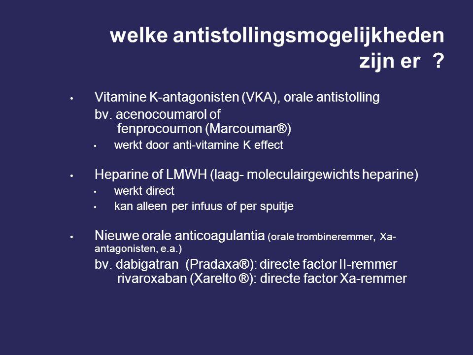 welke antistollingsmogelijkheden zijn er ? • Vitamine K-antagonisten (VKA), orale antistolling bv. acenocoumarol of fenprocoumon (Marcoumar®) • werkt