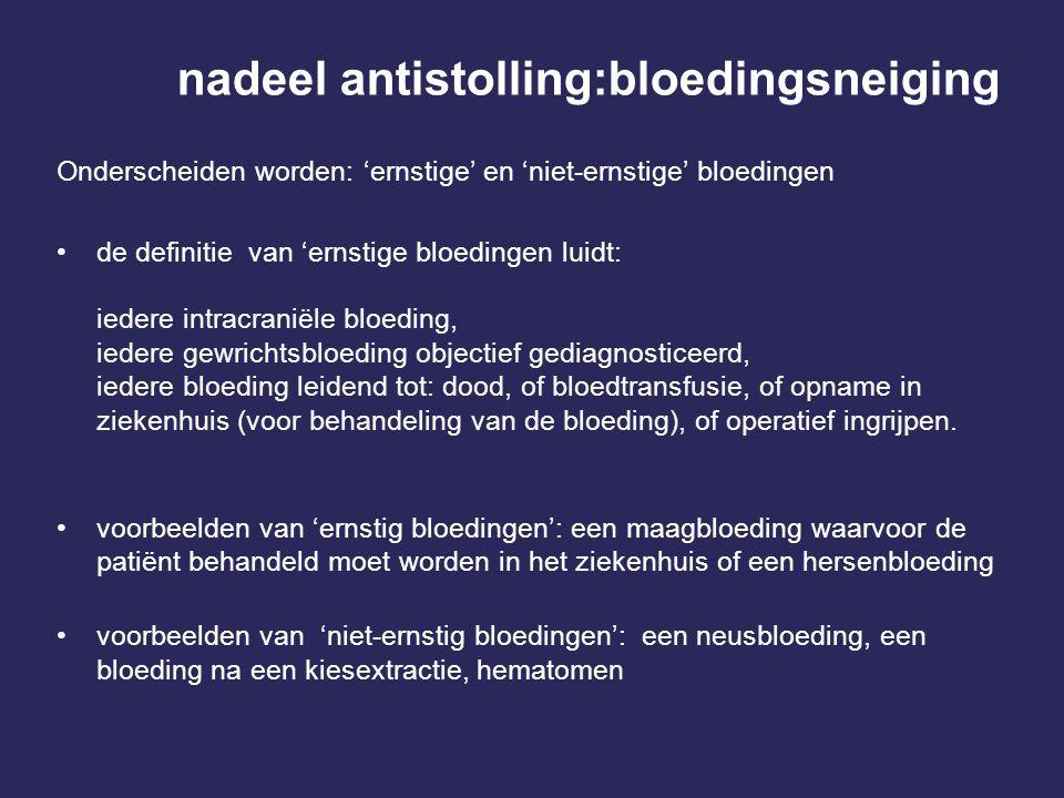 nadeel antistolling:bloedingsneiging Onderscheiden worden: 'ernstige' en 'niet-ernstige' bloedingen •de definitie van 'ernstige bloedingen luidt: iede