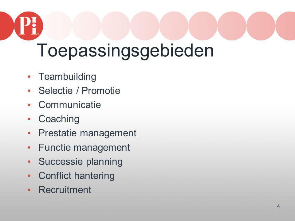 4 Toepassingsgebieden • Teambuilding • Selectie / Promotie • Communicatie • Coaching • Prestatie management • Functie management • Successie planning