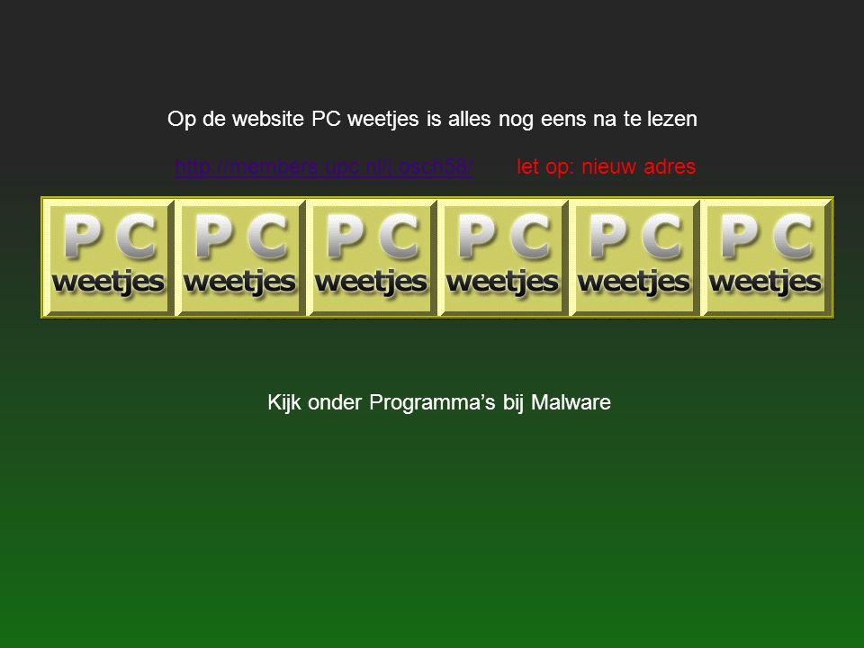Op de website PC weetjes is alles nog eens na te lezen http://members.upc.nl/j.osch58/http://members.upc.nl/j.osch58/ let op: nieuw adres Kijk onder P