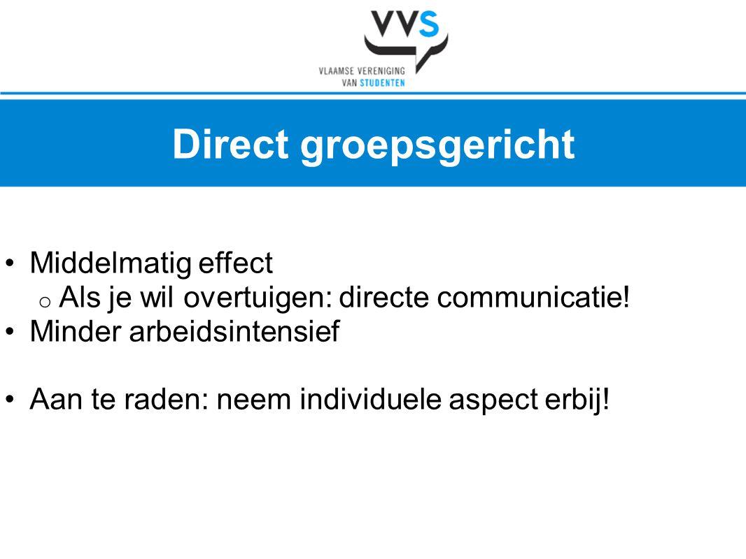 •Middelmatig effect o Als je wil overtuigen: directe communicatie! •Minder arbeidsintensief •Aan te raden: neem individuele aspect erbij! Direct groep