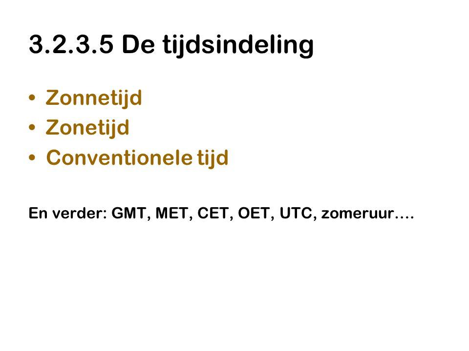 •Zonnetijd •Zonetijd •Conventionele tijd En verder: GMT, MET, CET, OET, UTC, zomeruur….