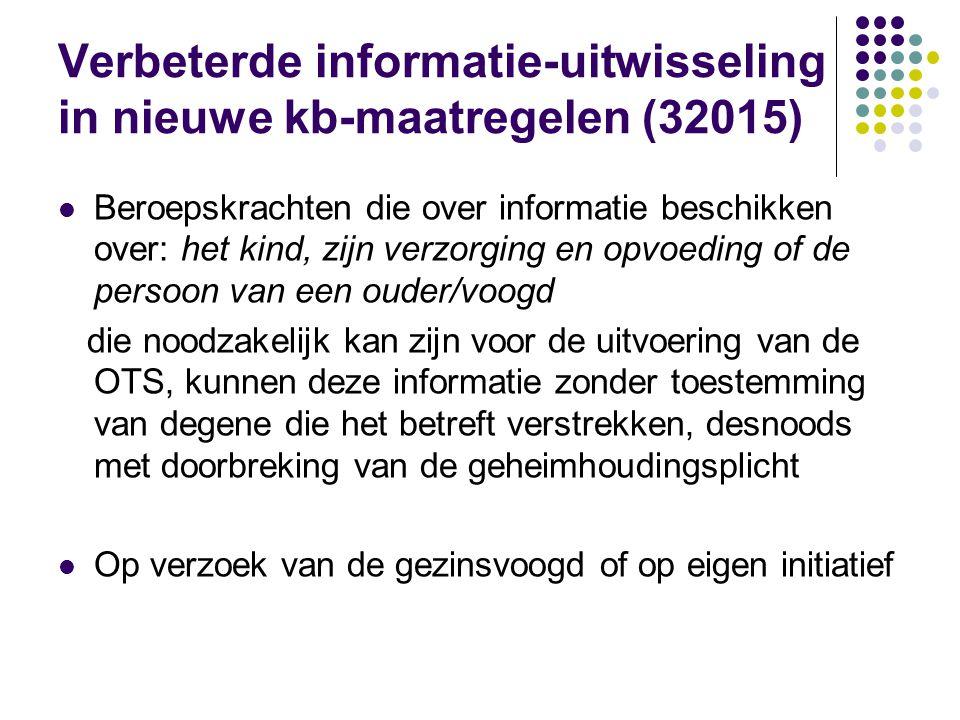 Verbeterde informatie-uitwisseling in nieuwe kb-maatregelen (32015)  Beroepskrachten die over informatie beschikken over: het kind, zijn verzorging e
