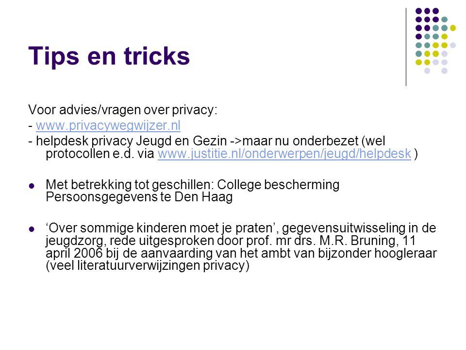 Tips en tricks Voor advies/vragen over privacy: - www.privacywegwijzer.nlwww.privacywegwijzer.nl - helpdesk privacy Jeugd en Gezin ->maar nu onderbeze