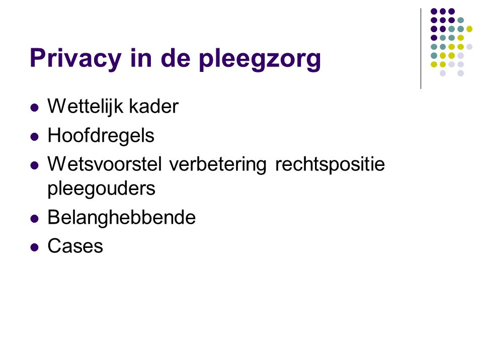 Privacy in de pleegzorg  Wettelijk kader  Hoofdregels  Wetsvoorstel verbetering rechtspositie pleegouders  Belanghebbende  Cases