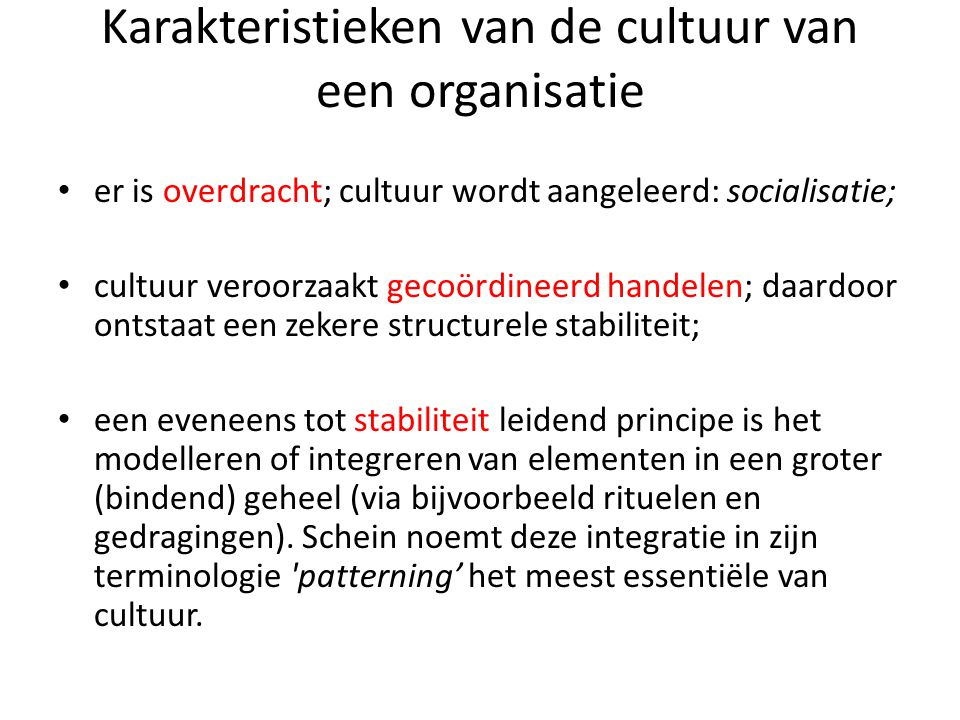 • er is overdracht; cultuur wordt aangeleerd: socialisatie; • cultuur veroorzaakt gecoördineerd handelen; daardoor ontstaat een zekere structurele sta