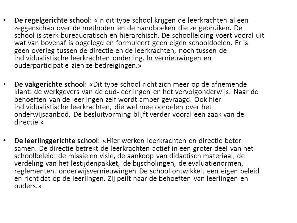 • De regelgerichte school: «In dit type school krijgen de leerkrachten alleen zeggenschap over de methoden en de handboeken die ze gebruiken. De schoo