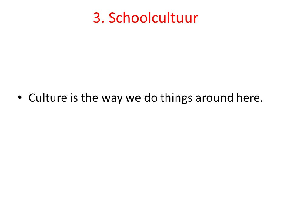 3. Schoolcultuur • Culture is the way we do things around here.