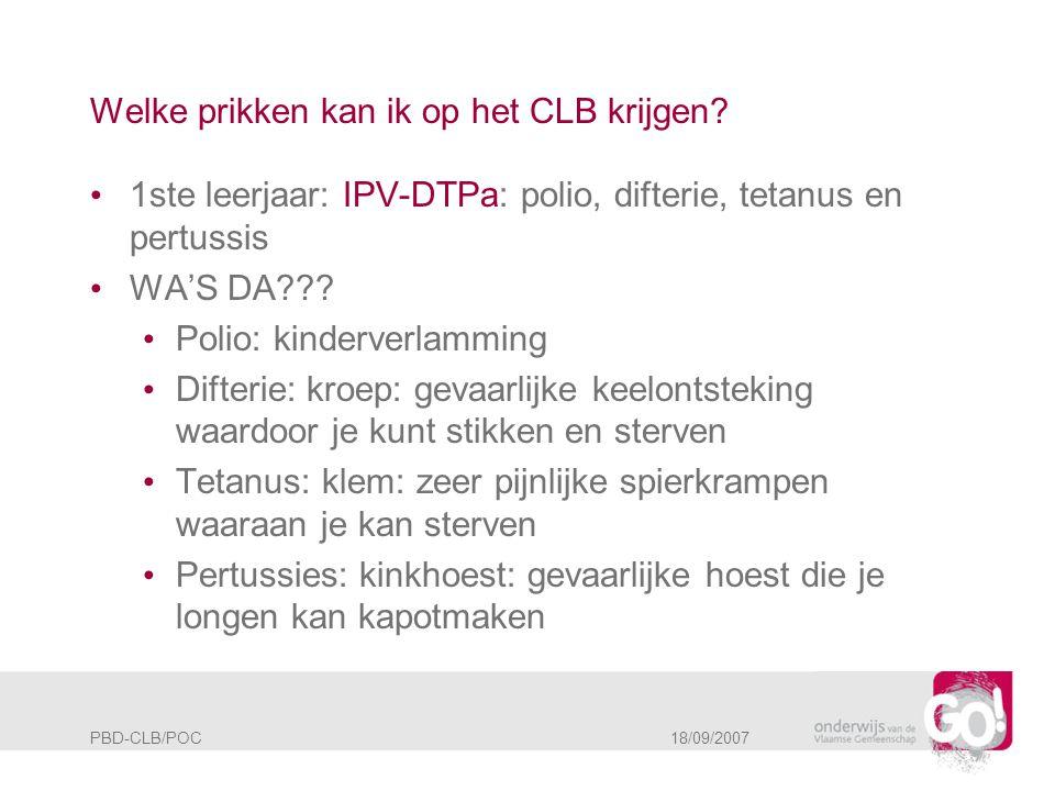PBD-CLB/POC 18/09/2007 Welke prikken kan ik op het CLB krijgen? • 1ste leerjaar: IPV-DTPa: polio, difterie, tetanus en pertussis • WA'S DA??? • Polio: