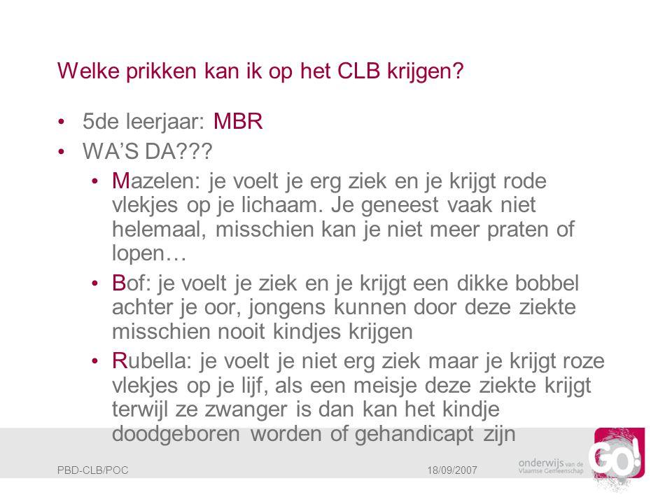 PBD-CLB/POC 18/09/2007 Welke prikken kan ik op het CLB krijgen? • 5de leerjaar: MBR • WA'S DA??? • Mazelen: je voelt je erg ziek en je krijgt rode vle