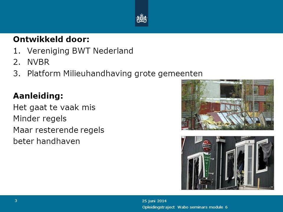 3 Ontwikkeld door: 1.Vereniging BWT Nederland 2.NVBR 3.Platform Milieuhandhaving grote gemeenten Aanleiding: Het gaat te vaak mis Minder regels Maar r
