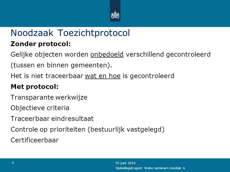 4 Noodzaak Toezichtprotocol Zonder protocol: Gelijke objecten worden onbedoeld verschillend gecontroleerd (tussen en binnen gemeenten). Het is niet tr