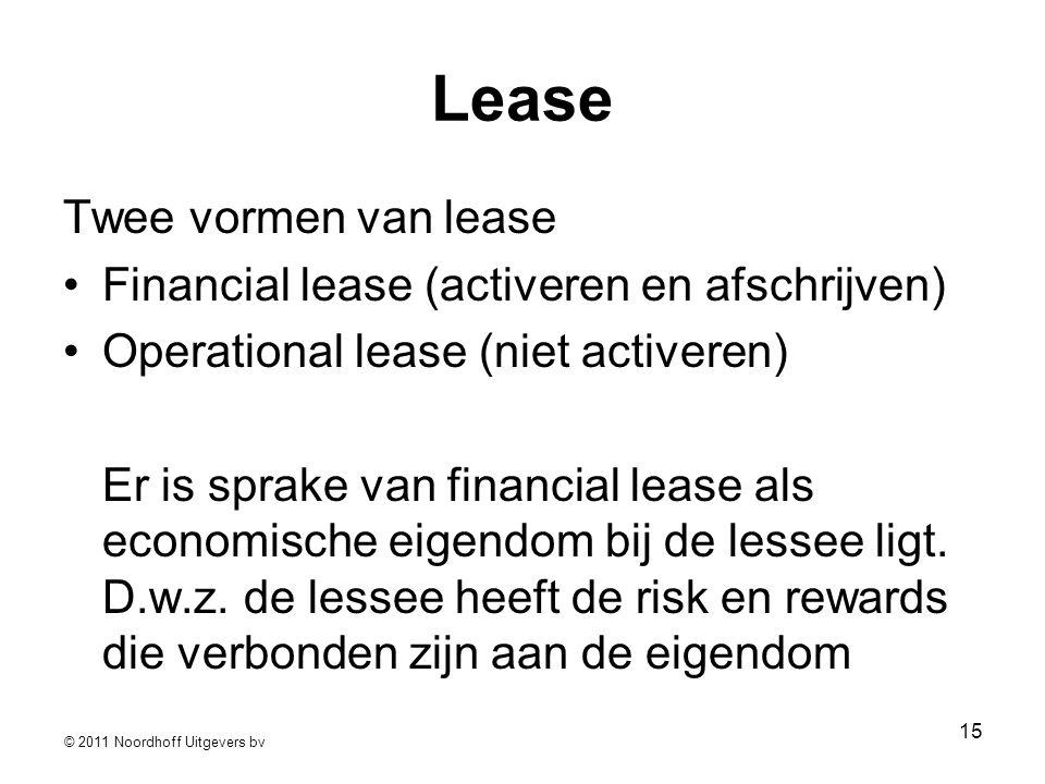 © 2011 Noordhoff Uitgevers bv 15 Lease Twee vormen van lease •Financial lease (activeren en afschrijven) •Operational lease (niet activeren) Er is sprake van financial lease als economische eigendom bij de lessee ligt.