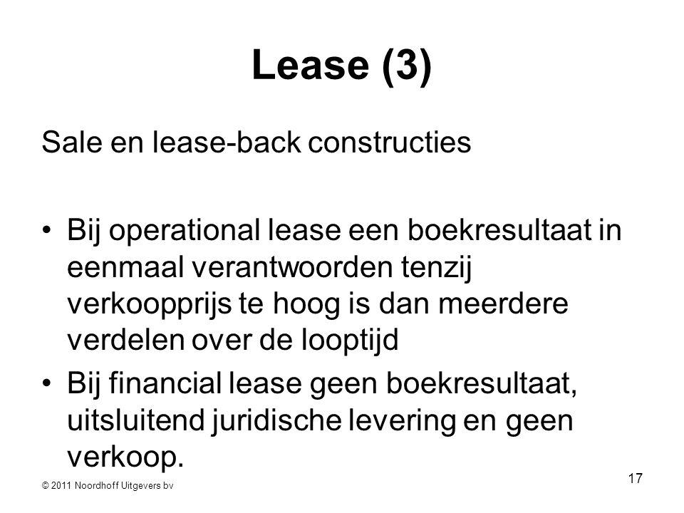 © 2011 Noordhoff Uitgevers bv 17 Lease (3) Sale en lease-back constructies •Bij operational lease een boekresultaat in eenmaal verantwoorden tenzij ve