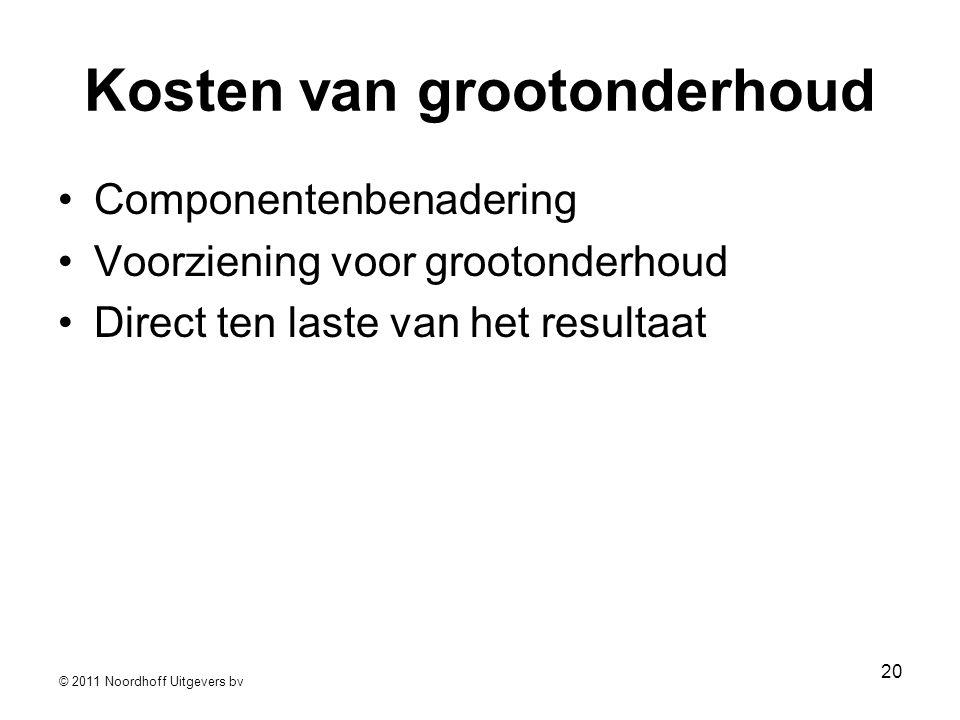 © 2011 Noordhoff Uitgevers bv 20 Kosten van grootonderhoud •Componentenbenadering •Voorziening voor grootonderhoud •Direct ten laste van het resultaat