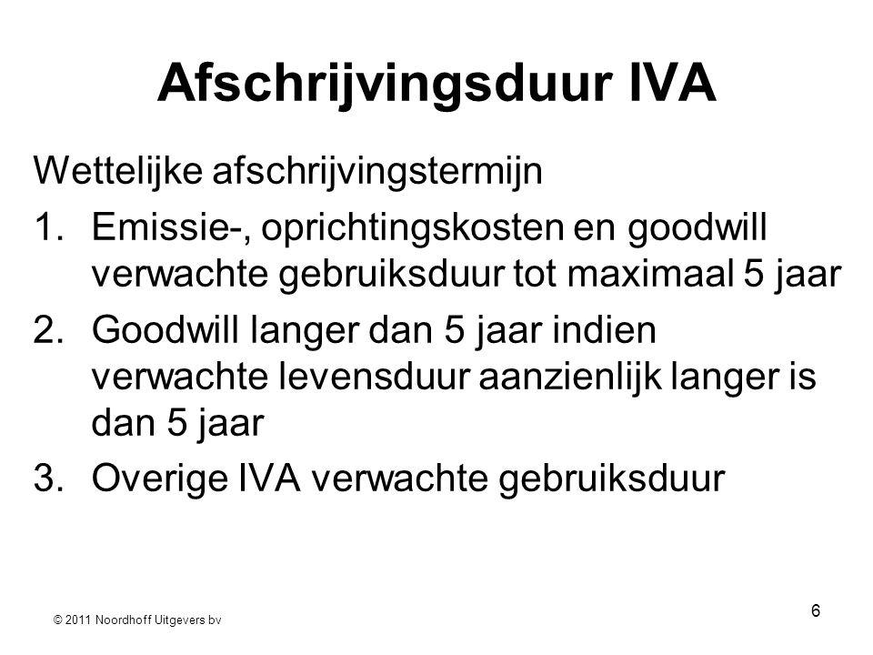 © 2011 Noordhoff Uitgevers bv 6 Afschrijvingsduur IVA Wettelijke afschrijvingstermijn 1.Emissie-, oprichtingskosten en goodwill verwachte gebruiksduur