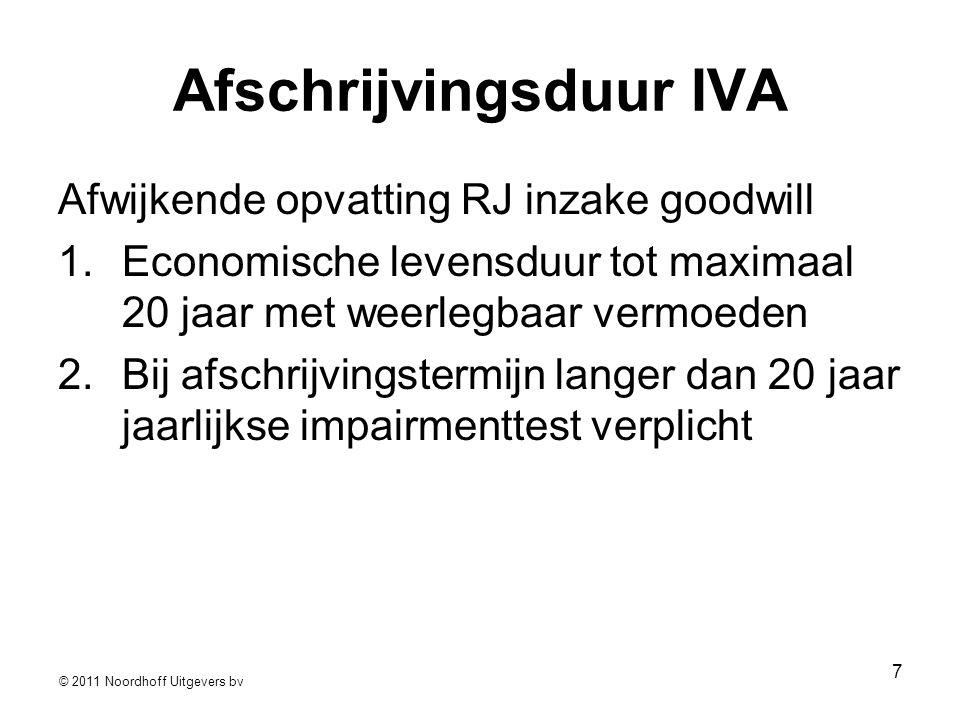 © 2011 Noordhoff Uitgevers bv 7 Afschrijvingsduur IVA Afwijkende opvatting RJ inzake goodwill 1.Economische levensduur tot maximaal 20 jaar met weerlegbaar vermoeden 2.Bij afschrijvingstermijn langer dan 20 jaar jaarlijkse impairmenttest verplicht