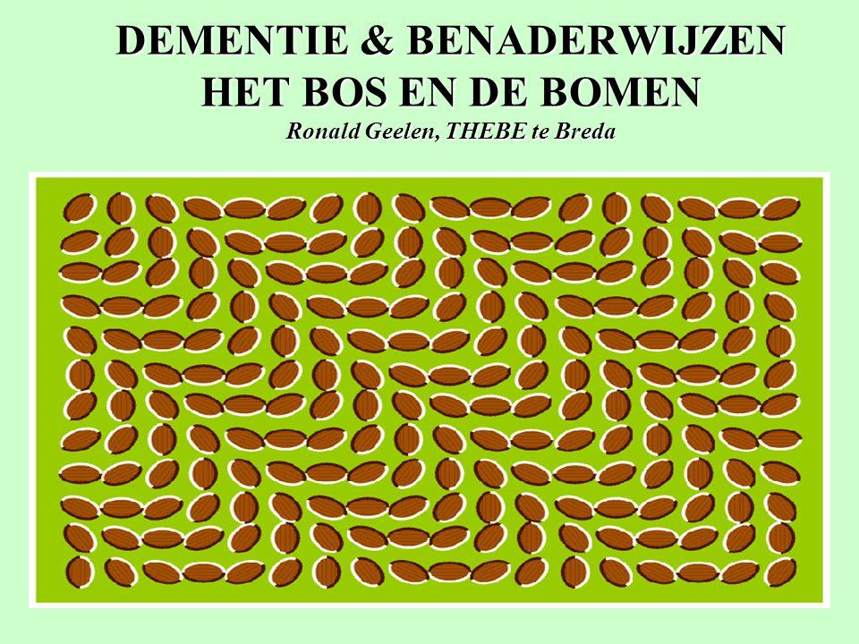 1 DEMENTIE & BENADERWIJZEN HET BOS EN DE BOMEN Ronald Geelen, THEBE te Breda Ronald Geelen ZC Oranjehaeve Breda