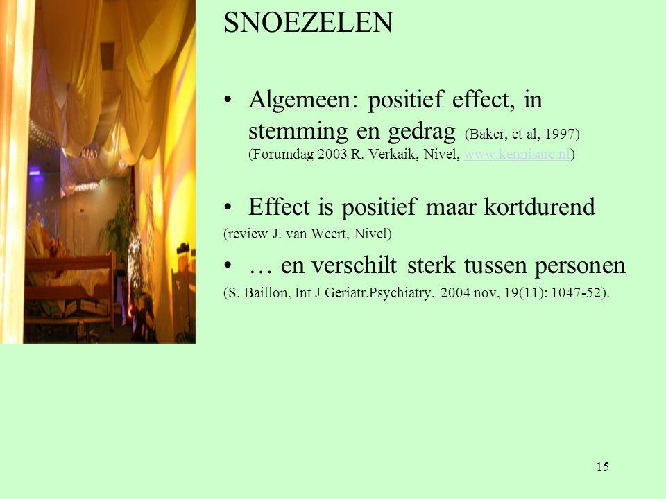 15 SNOEZELEN •Algemeen: positief effect, in stemming en gedrag (Baker, et al, 1997) (Forumdag 2003 R.