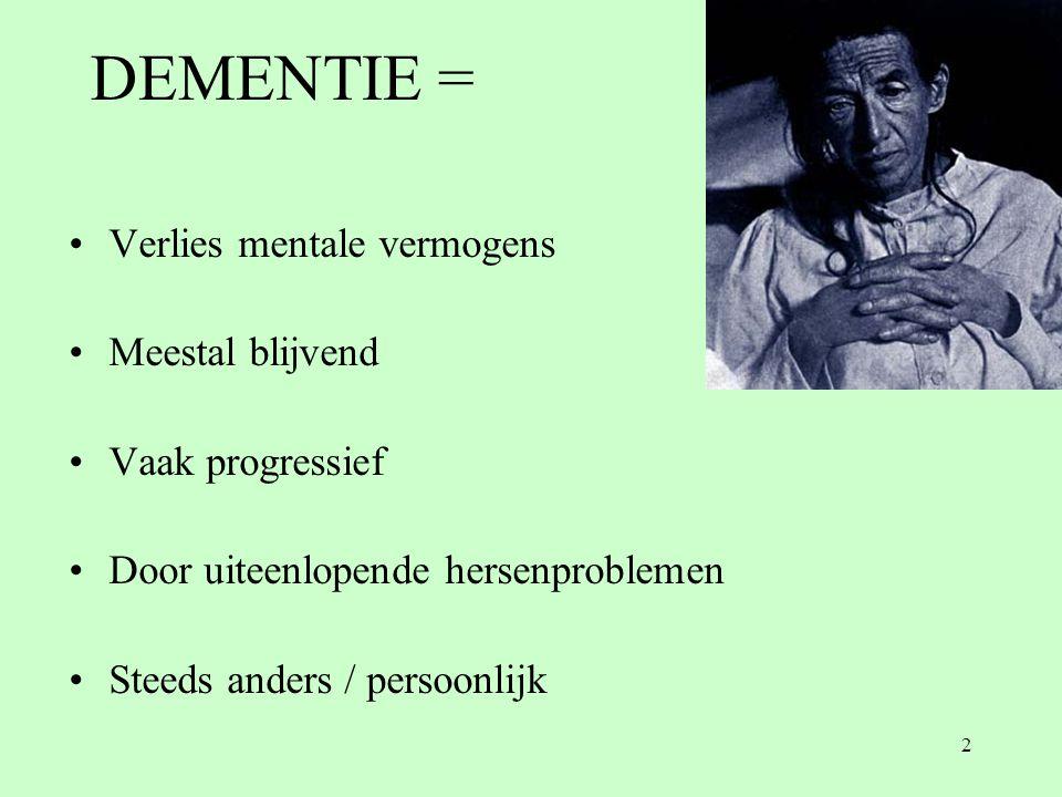 2 DEMENTIE = •Verlies mentale vermogens •Meestal blijvend •Vaak progressief •Door uiteenlopende hersenproblemen •Steeds anders / persoonlijk