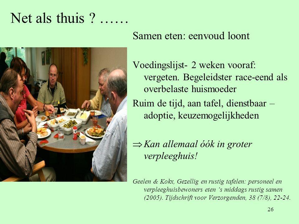 26 Net als thuis ? …… Samen eten: eenvoud loont Voedingslijst- 2 weken vooraf: vergeten. Begeleidster race-eend als overbelaste huismoeder Ruim de tij