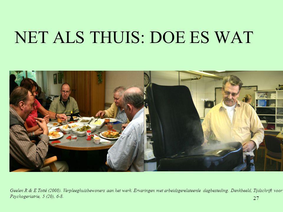 27 NET ALS THUIS: DOE ES WAT Geelen R & E Totté (2008). Verpleeghuisbewoners aan het werk. Ervaringen met arbeidsgerelateerde dagbesteding. Denkbeeld,